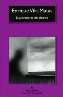 Exploradores del abismo - Enrique Vila-Matas