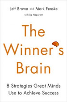The Winner's Brain: 8 Strategies Great Minds Use to Achieve Success - Jeff Brown, Liz Neporent, Mark J. Fenske