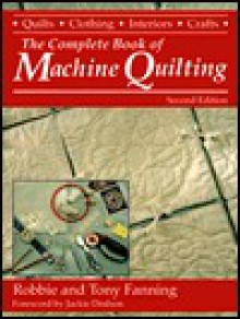The Complete Book Of Machine Quilting - Robbie Fanning, Tony Fanning