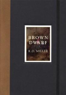 Brown Dwarf - K.D. Miller, Kathleen Daisy Miller