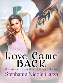Love Came Back (Pyro-Princess Design and Style) - Stephanie Nicole Garza