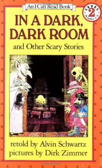 In a Dark, Dark Room and Other Scary Stories - Alvin Schwartz,Dirk Zimmer