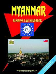 Myanmar Business Law Handbook - USA International Business Publications