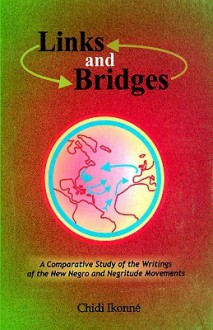 Links and Bridges. A Comparative Study of the Writings of the New Negro and Negritude Movements - Chidi Ikonne