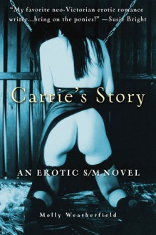 Carrie's Story: An Erotic S/M Novel - Molly Weatherfield