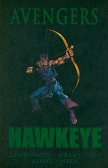 Avengers: Hawkeye - Stan Lee, Mark Gruenwald, Roger Stern, Steven Grant, David Michelinie, Mike Friedrich, John Byrne, Eliot R. Brown, George Evans, Jimmy James, Bruce Patterson, Don Heck, Brett Breeding, Gary Friedrich