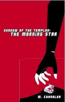 The Morning Star (Shadow of the Templar, #1) - M. Chandler