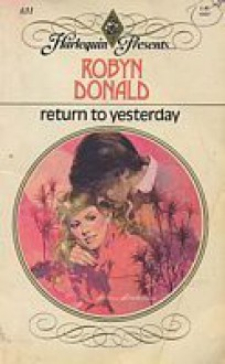Return to Yesterday (Harlequin Presents, #631) - Robyn Donald