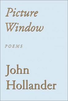 Picture Window - John Hollander