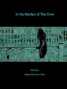 In the Garden of the Crow - Angela Charmaine Craig, Joshua Gage, Jennifer Lynn Krohn, Charles M. Saplak, Gerri Leen, Brian Rosenberger, J.D. EveryHope, Vonnie Winslow Crist, Peter Chiykowski