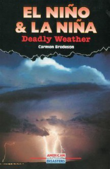 El Nino & La Nina: Deadly Weather - Carmen Bredeson