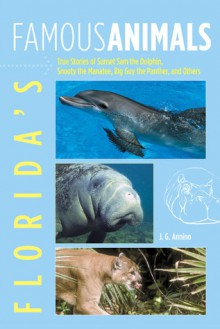 Florida's Famous Animals: True Stories of Sunset Sam the Dolphin, Snooty the Manatee, Big Guy the Panther, and Others - Jan Godown Annino