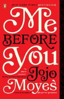 Me Before You: A Novel - Jojo Moyes