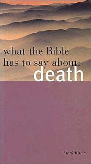 What the Bible Has to Say about Death - Mark Water