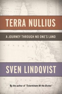 Terra Nullius: A Journey Through No One's Land - Sven Lindqvist, Sarah Death