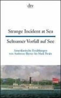 Strange Incident At Seaamerikanische Erzählungen Von Ambrose Bierce Bis Mark Twain = Seltsamer Vorfall Auf See - Ambrose Bierce