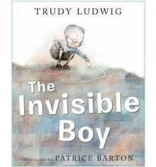 The Invisible Boy - Trudy Ludwig,Patrice Barton