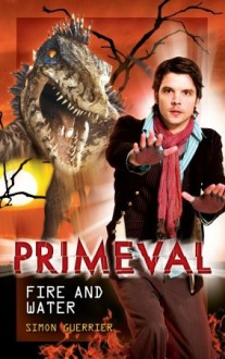 Primeval: Fire and Water - Simon Guerrier