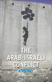 The Arab-Israeli Conflict: A History (Contemporary Worlds) - Ian J. Bickerton