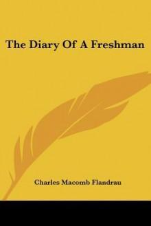 The Diary of a Freshman - Charles Macomb Flandrau