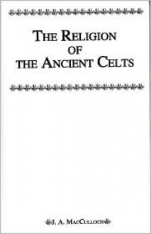 Religion of the Ancient Celts - John Arnott MacCulloch