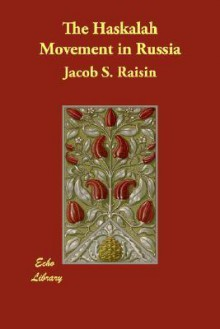 The Haskalah Movement in Russia - Jacob S. Raisin
