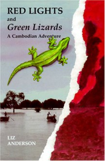 Red Lights and Green Lizards: A Cambodian Adventure - Liz Anderson