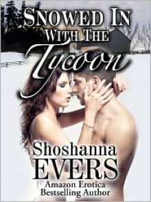 Snowed In With The Tycoon (Billionaire Romance) - Shoshanna Evers