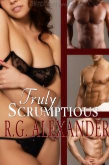 Truly Scrumptious - R.G. Alexander