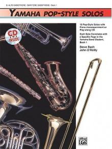 Yamaha Pop-Style Solos: Alto Sax/Baritone Sax, Book & CD - Steve Bach, John O'Reilly
