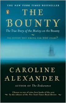 The Bounty: The True Story of the Mutiny on the Bounty - Caroline Alexander
