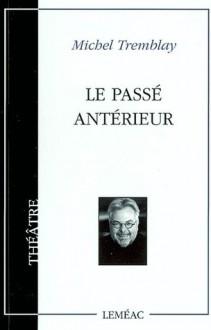 Le passé antérieur - Michel Tremblay