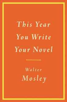 This Year You Write Your Novel - Walter Mosley