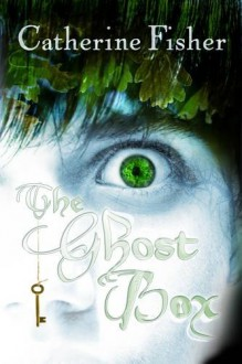 The Ghost Box - Catherine Fisher