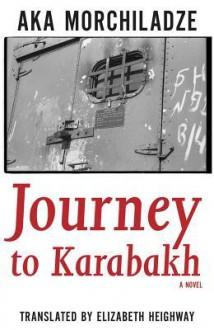 Journey to Karabakh - Aka Morchiladze, Elizabeth Heighway