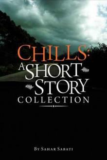 Chills: A Short Story Collection - Sahar Sabati