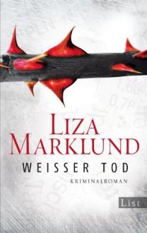 Weißer Tod: Kriminalroman (Ein Annika-Bengtzon-Krimi) - Liza Marklund