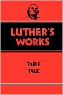 Luther's works : table talk / Volume 54 - Martin Luther, Helmut T. Lehmann