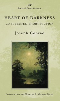 Heart of Darkness and Selected Short Fiction - Joseph Conrad,A. Michael Matin