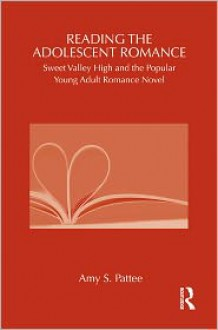 Reading the Adolescent Romance: Sweet Valley High and the Popular Young Adult Romance Novel (Children's Literature and Culture) - Amy S. Pattee