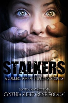 Stalkers: A Collection of Thriller Stories - Cynthia Shepp, Rene Folsom, Jason Brant, Elizabeth Collins, A.E. Killingsworth, S.L. Dearing, Andrea Stanet, Bart Hopkins, Chad Foutz, Eaton Thomas Palmer, Laurie Treacy, Jon Messenger, Lindy Spencer, Magen McMinimy, Michael Loring, Nicki Scalise, Phil Taylor, Nicole Clar