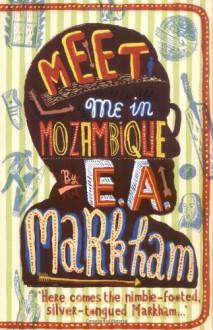 Meet Me in Mozambique - E.A. Markham