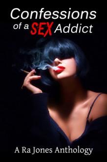 Confessions of a Sex Addict - Jinni James, Elodie Parkes, Hunter S. Jones, Electra von Drego