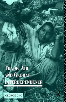 Trade, Aid and Global Interdependence - George Cho