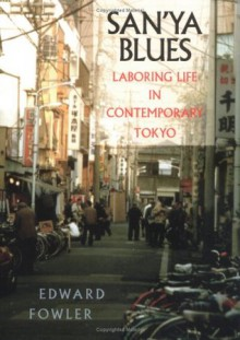 San'ya Blues: Laboring Life in Contemporary Tokyo - Edward Fowler