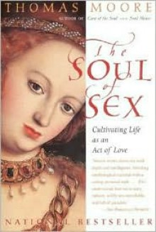 Soul of Sex: Cultivating Life As an Act of Love - Thomas Moore
