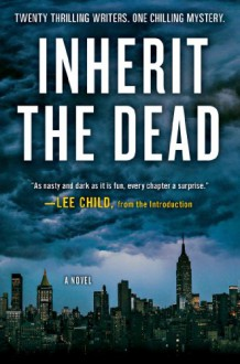 Inherit the Dead - Heather Graham,Lee Child,Val McDermid,Alafair Burke,Max Allan Collins,Lisa Unger,Marcia Clark,Bryan Gruley,Jonathan Santlofer,Dana Stabenow,Sarah Weinman,C.J. Box,Ken Bruen,S.J. Rozan,Charlaine Harris,John Connolly,James Grady,Stephen L. Carter,Mark Billi