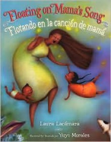 Floating on Mama's Song - Laura Lacamara, Yuyi Morales