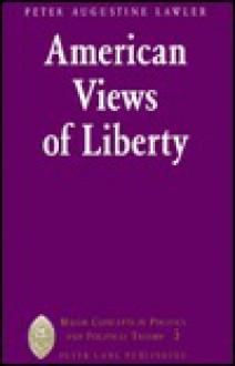 American Views of Liberty - Peter Augustine Lawler