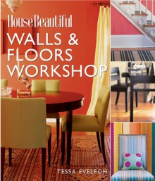 House Beautiful Walls and Floors Workshop (House Beautiful Workshop) - Tessa Evelegh